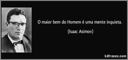 frase-o-maior-bem-do-homem-e-uma-mente-inquieta-isaac-asimov-103503